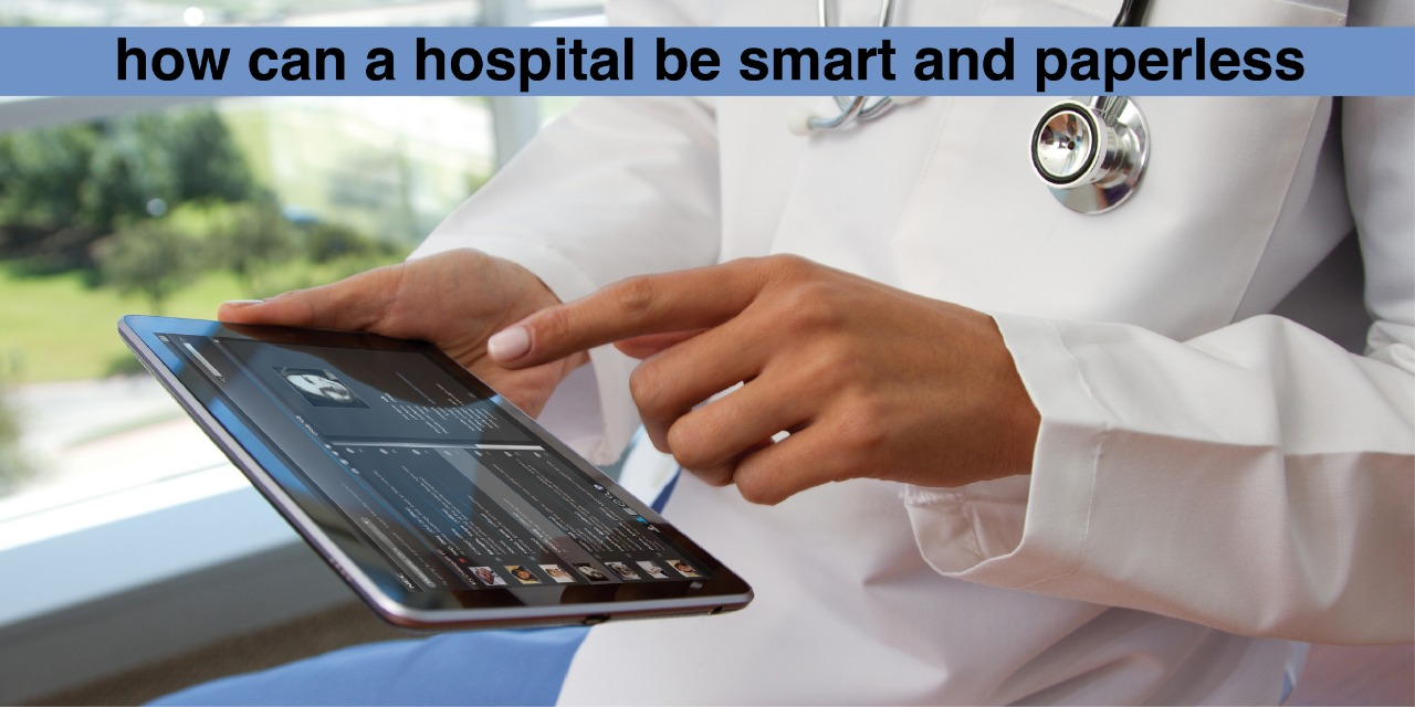 How can a hospital be smart and paperless?
